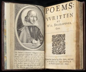 """SR 50.40 83253009.   Poems vvritten by Wil. Shake-speare. Gent. Printed at London by Tho. Cotes, and are to be sold by Iohn Benson, dwelling in St. Dunstans Church-yard. 1640  Contains all but eight of the Sonnets, """"A lover's complaint"""", """"The Passionate Pilgrim"""" (mostly not by Shakespeare), """"The Phoenix and the Turtle"""" (attributed to Shakespeare), elegies on the death of Shakespeare and poems of miscellaneous authors.  The frontispiece plate contains eight lines of verse and is signed """"W.M. sculpsit."""" (William Marshall. fl. 1617-1650, engraver).  Frontispiece and Title page.  Page dimensions (H, W): 135mm x 80mm."""